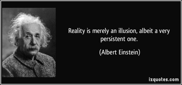 48488707-quote-reality-is-merely-an-illusion-albeit-a-very-persistent-one-albert-einstein-56420
